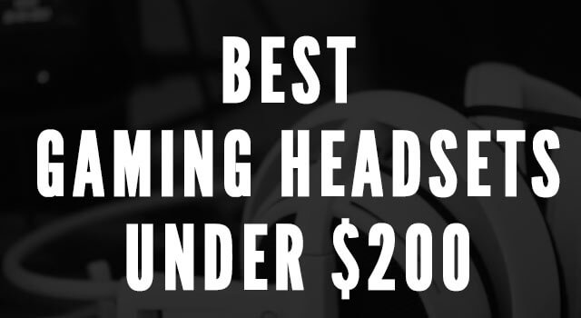 Best gaming headsets under 200