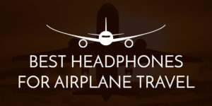 Headphones for airplane travel