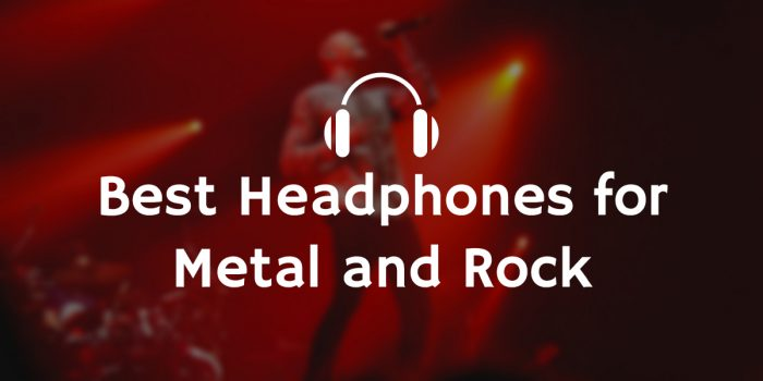 Best headphones for metal and rock