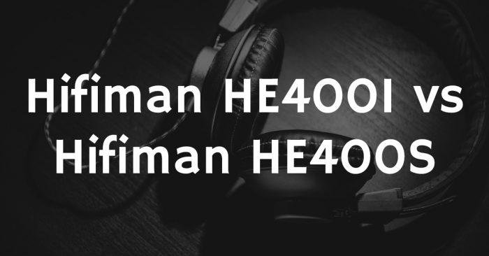 Hifiman he400i vs hifiman he400s