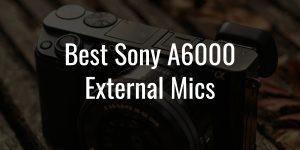 Best sony a6000 external mics