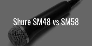 Shure sm48 vs sm58