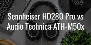 Sennheiser hd280 pro vs audio technica ath m50x