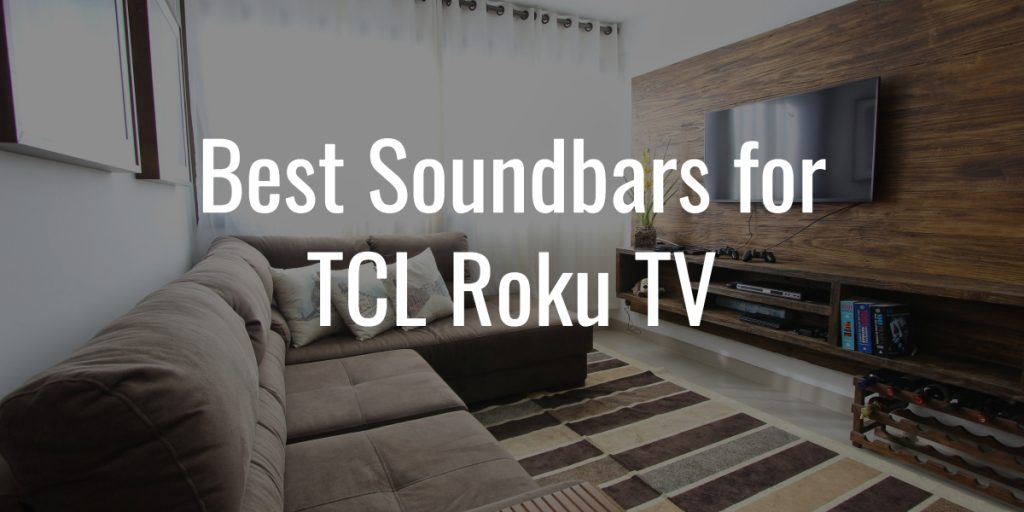 5 Best Soundbars For Tcl Roku Tv With Stunning Audio