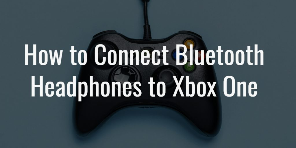 How To Connect Bluetooth Headphones To Xbox One 2020 Edition