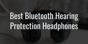 Best bluetooth hearing protection headphones