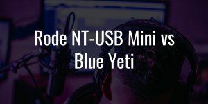 Rode nt usb mini vs blue yeti